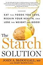 The Starch Solution: Eat the Foods You Love, Regain Your Health, and Lose the Weight for Good! PDF