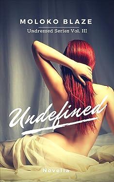 Undefined: Undressed Series vol. III (Italian Edition)