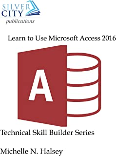 Learn to Use Microsoft Access 2016 (Technical Skill Builder Series)