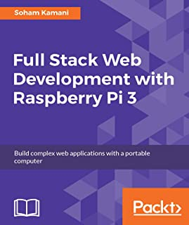 Full Stack Web Development with Raspberry Pi 3: Build complex web applications with a portable computer (English Edition)