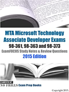 MTA Microsoft Technology Associate Developer Exams 98-361, 98-363 and 98-373 ExamFOCUS Study Notes & Review Questions 2015 Edition