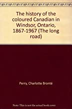 The Long Road: A History of the Coloured Canadian in Windsor,Ontario 1867-1967