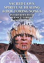 Sacred Laws, Spiritual Healing & Doctoring Songs: Interviews with Bernice Torrez, Kashaya Pomo