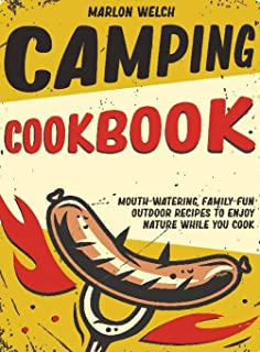 Camping Cookbook: Mouth-Watering, Family-Fun Outdoor Recipes to Enjoy Nature While You Cook