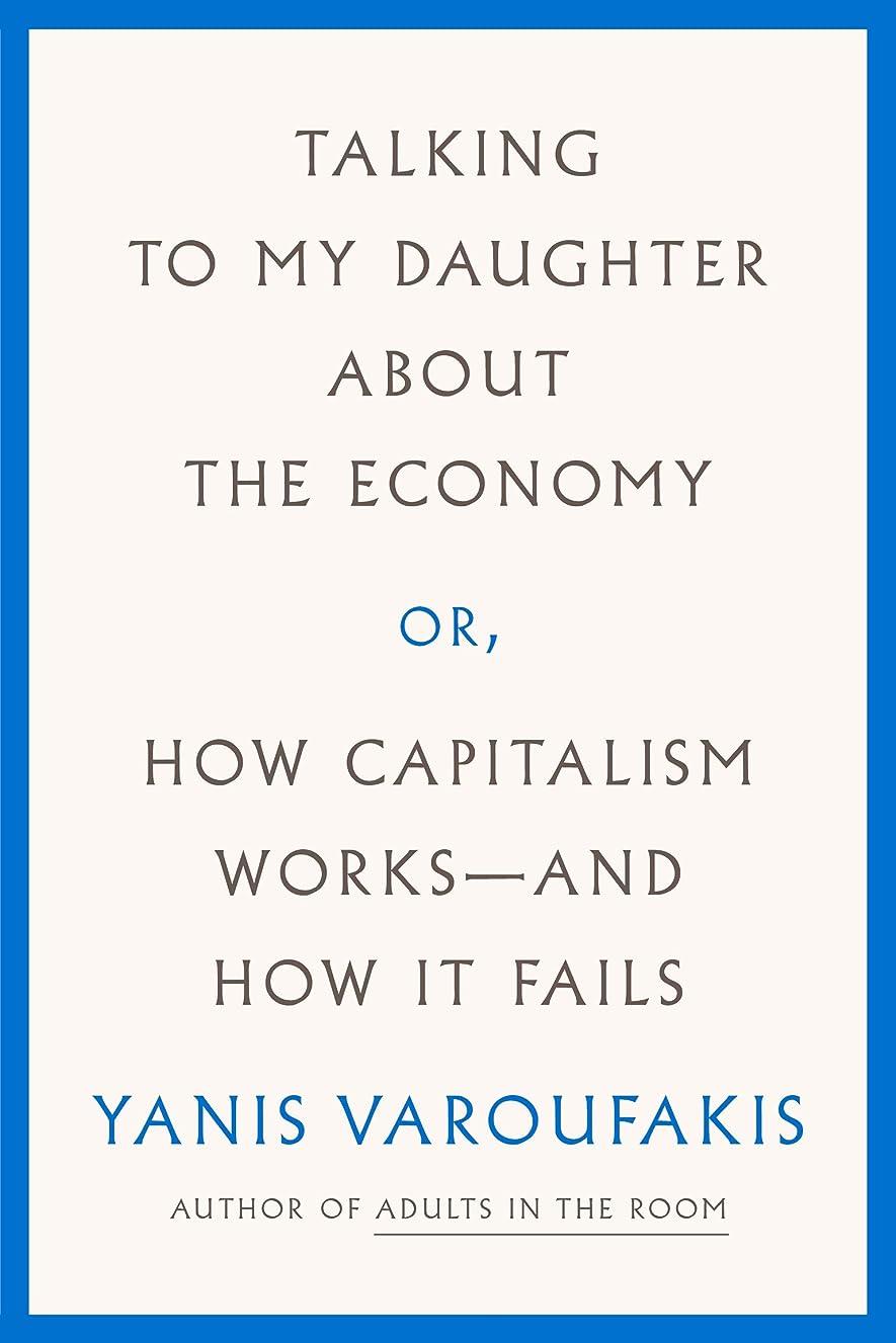 重くする厚さテントTalking to My Daughter About the Economy: or, How Capitalism Works--and How It Fails (English Edition)