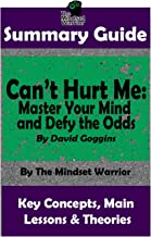 Summary: Can't Hurt Me: Master Your Mind and Defy the Odds: By David Goggins the Mw Summary Guide