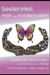 Seelenheil, Heile dein Familiensystem: Systemische Verstrickungen und Möglichkeiten zur Lösung Taschenbuch
