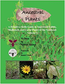 Ancestral Plants: A Primitive Skills Guide to Important Wild Edible, Medicinal, and Useful Plants of the Northeast (Volume 2)