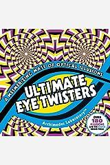 Ultimate Eye Twisters: A Mesmerizing Mass of Optical Illusions Paperback