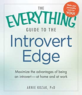 The Everything Guide to the Introvert Edge: Maximize the Advantages of Being an Introvert - At Home and At Work (Everything®)