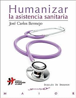 Humanizar la asistencia sanitaria (Serendipity Maior) (Spanish Edition)