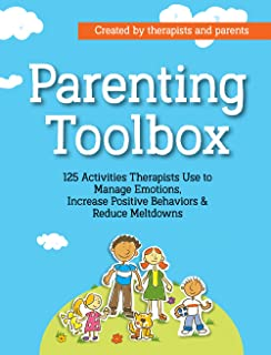 Parenting Toolbox: 125 Activities Therapists Use to Reduce Meltdowns, Increase Positive Behaviors & Manage Emotions