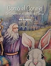 Como El Conejo: Se Convirtio En El Conejillo De Pascua (Spanish Edition)