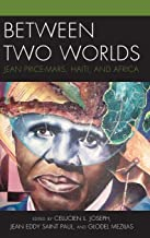 Between Two Worlds: Jean Price-Mars, Haiti, and Africa