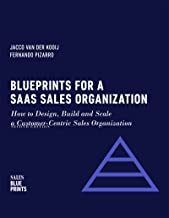 Blueprints for a SaaS Sales Organization: How to Design, Build and Scale a Customer-Centric Sales Organization (Sales Blueprints Book 2)