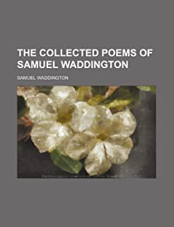 The Collected Poems of Samuel Waddington
