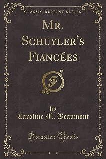 Mr. Schuyler's Fiancees (Classic Reprint)
