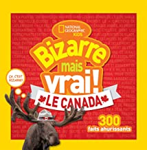National Geographic Kids: Bizarre Mais Vrai! le Canada (French Edition)