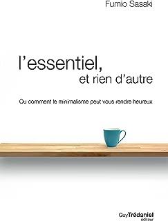 L'essentiel et rien d'autre: La voie du minimalisme pour retrouver sa liberté d'être (French Edition)