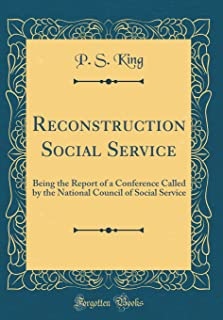 Reconstruction Social Service: Being the Report of a Conference Called by the National Council of Social Service (Classic ...