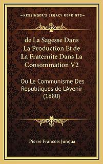 de La Sagesse Dans La Production Et de La Fraternite Dans La Consommation V2: Ou Le Communisme Des Republiques de L'Avenir...