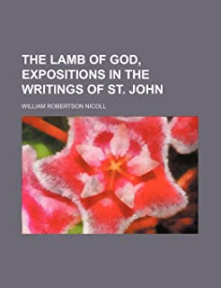 The Lamb of God, Expositions in the Writings of St. John