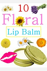 Easy Floral Homemade Lip Balm Recipes Kindle Edition