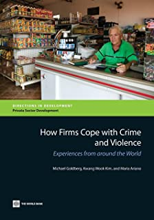 How Firms Cope with Crime and Violence: Experiences from around the World (Directions in Development)