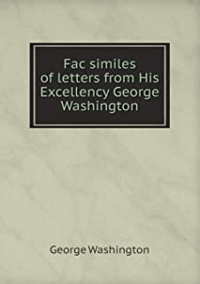 Fac Similes of Letters from His Excellency George Washington
