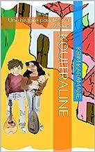 Kouitraline: Une histoire pour les 7 à 77 ans (French Edition)