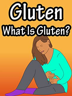 Gluten, What Is Gluten?