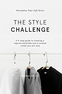 The Style Challenge: Create a capsule wardrobe, learn what to wear and simplify your personal style with this step-by-step minimalist style guide (Streamline Your Life Book 4).