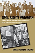 Civil Rights Unionism: Tobacco Workers and the Struggle for Democracy in the Mid-Twentieth-Century South