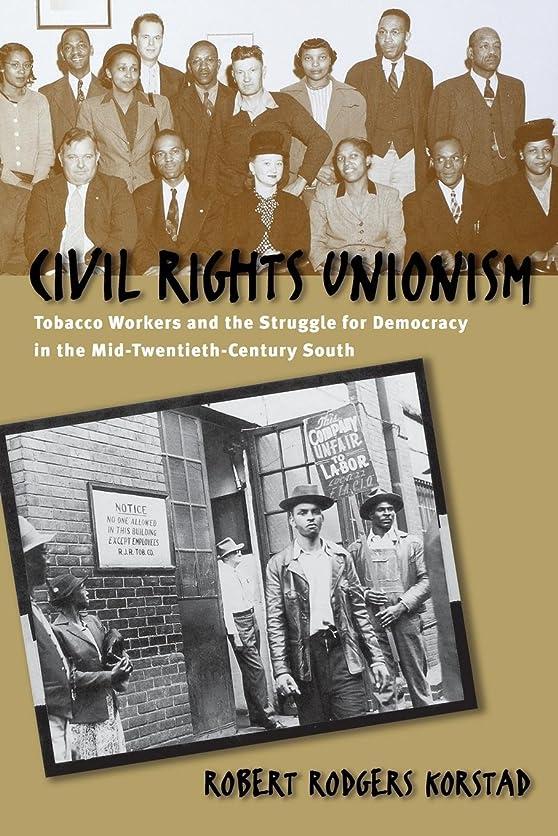 キャベツ失敗イデオロギーCivil Rights Unionism: Tobacco Workers & the Struggle for Democracy in the Mid-Twentieth-Century South