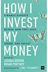 How I Invest My Money: Finance experts reveal how they save, spend, and invest Kindle Edition