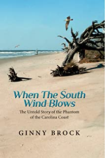When The South Wind Blows: The Untold Story of the Phantom of the Carolina Coast