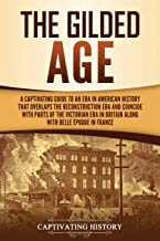 Best The Gilded Age: A Captivating Guide to an Era in American History That Overlaps the Reconstruction Era and Coincides with Parts of the Victorian Era in Britain along with the Belle Époque in France Review