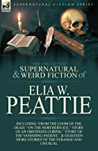 The Collected Supernatural and Weird Fiction of Elia W. Peattie