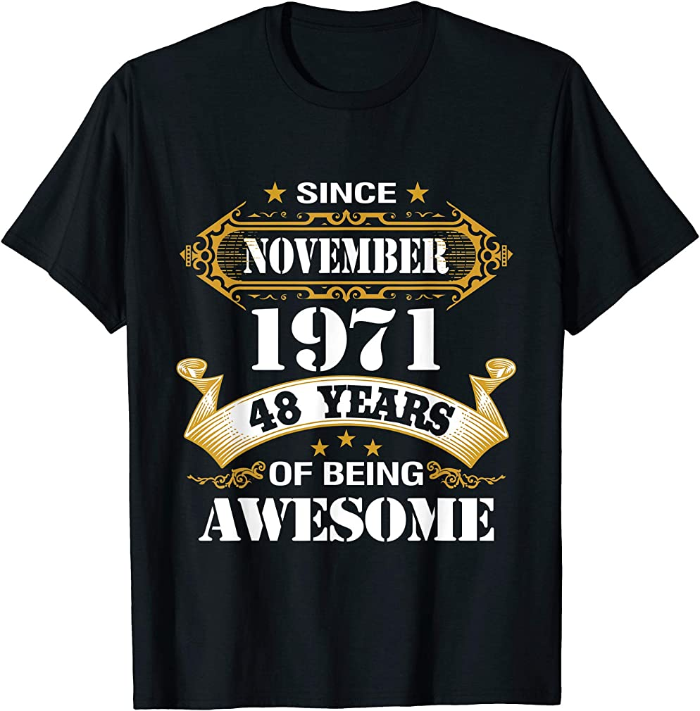 48th Birthday Awesome Since November 1971 48 Years Old T-shirt