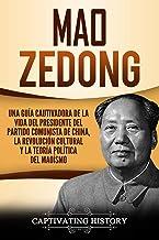 Mao Zedong: Una guía cautivadora de la vida del presidente del Partido Comunista de China, la Revolución Cultural y la teoría política del maoísmo (Libro en Español/Spanish Book Version)
