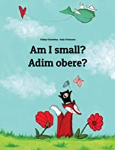 Am I small? Adim obere?: Children's Picture Book English-Igbo (Bilingual Edition) (English and Igbo Edition)