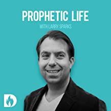 Prophetic Life with Larry Sparks