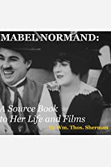 MABEL NORMAND: A Source Book to Her Life and Films (8th edition) Kindle Edition