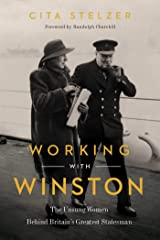 Working with Winston: The Unsung Women Behind Britain's Greatest Statesman Kindle Edition