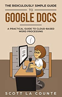 The Ridiculously Simple Guide to Google Docs: A Practical Guide to Cloud-Based Word Processing