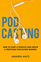 Podcasting: How to Start a Podcast and Create a Profitable Podcasting Business PDF