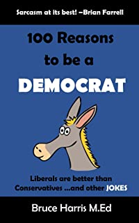 100 Reasons to be a Democrat: Liberals are Better than Conservatives and other Jokes: Political Jokes