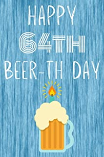 Happy 64th Beer-th Day: Funny 64th Birthday Gift Journal Beer / Notebook / Diary Quote (6 x 9 - 110 Blank Lined Pages)