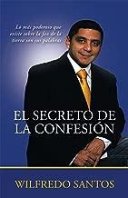 El Secreto De La Confesión: Lo Más Poderoso Que Existe Sobre La Faz De La Tierra Son Sus Palabras (Spanish Edition)