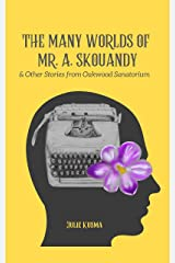 The Many Worlds of Mr. A. Skouandy: and Other Stories from Oakwood Sanatorium Kindle Edition